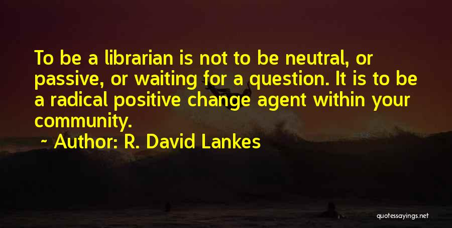 Librarians Quotes By R. David Lankes
