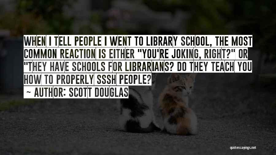 Librarians Quotes By Scott Douglas