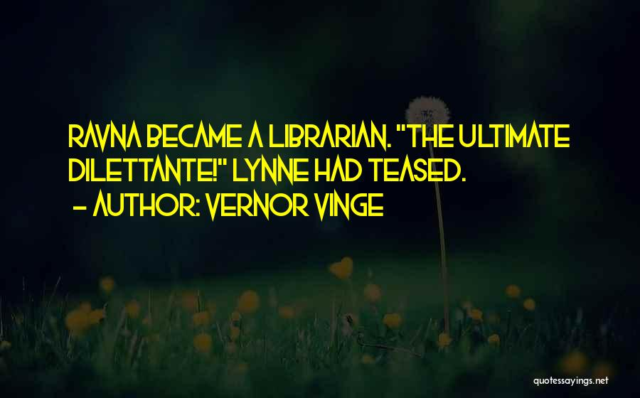 Librarians Quotes By Vernor Vinge