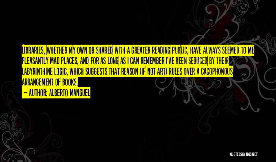 Libraries And Reading Quotes By Alberto Manguel