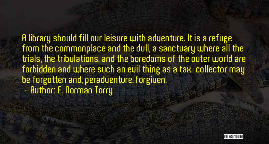 Libraries And Reading Quotes By E. Norman Torry