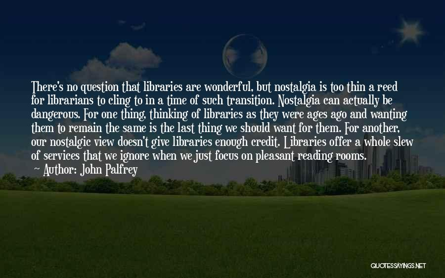 Libraries And Reading Quotes By John Palfrey