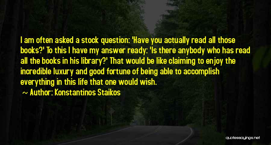 Libraries And Reading Quotes By Konstantinos Staikos