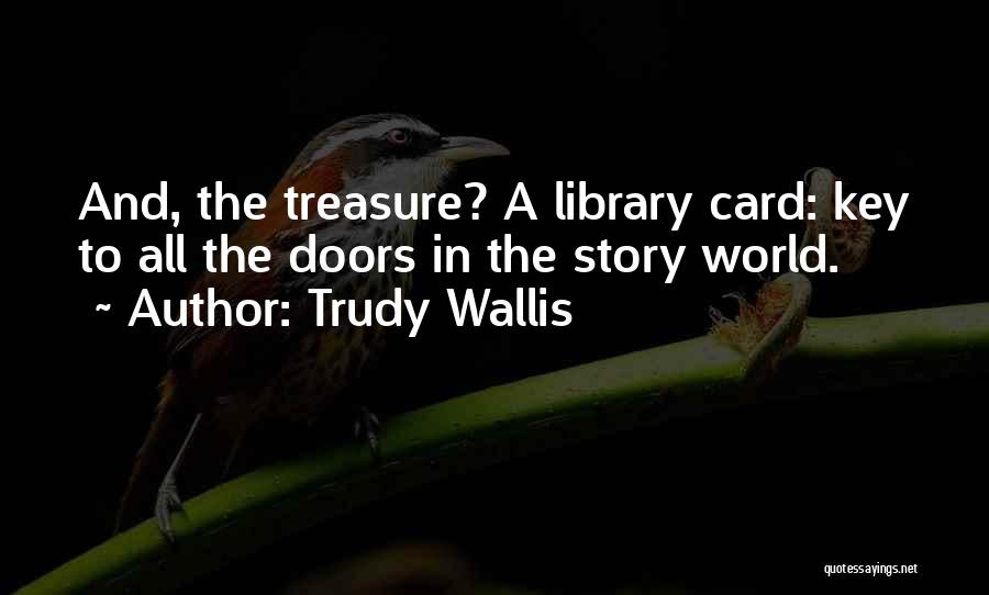 Libraries And Reading Quotes By Trudy Wallis
