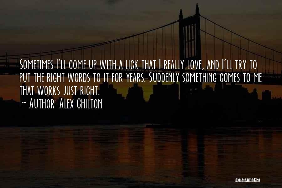 Lick Me Quotes By Alex Chilton