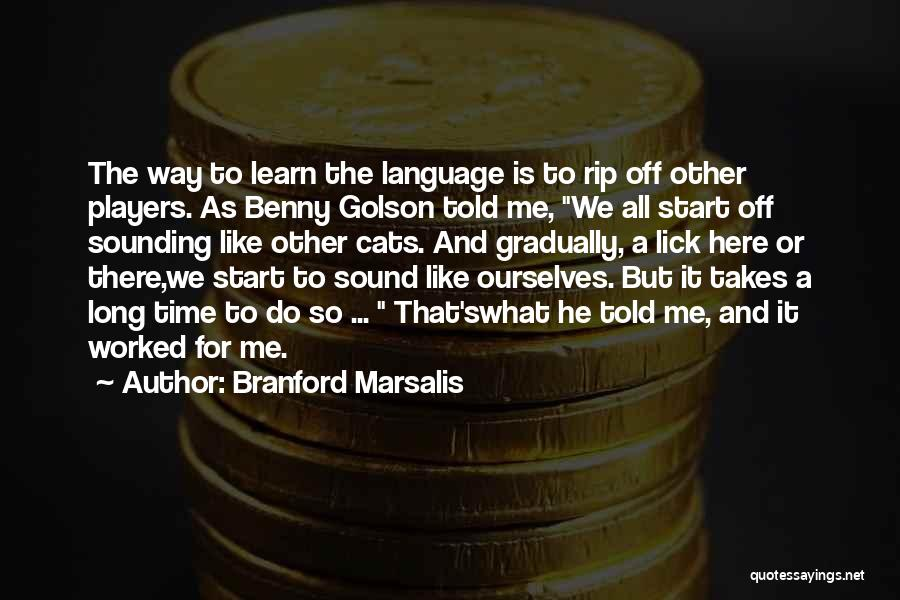 Lick Me Quotes By Branford Marsalis