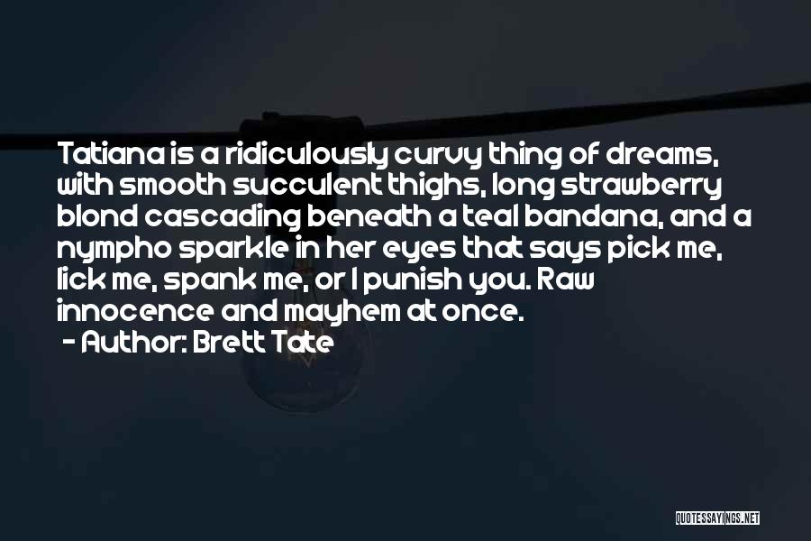 Lick Me Quotes By Brett Tate