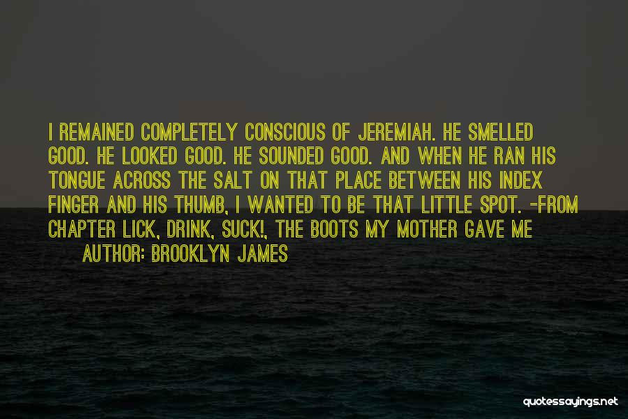 Lick Me Quotes By Brooklyn James