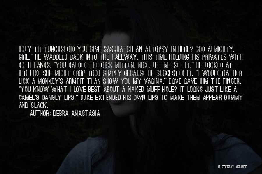 Lick Me Quotes By Debra Anastasia