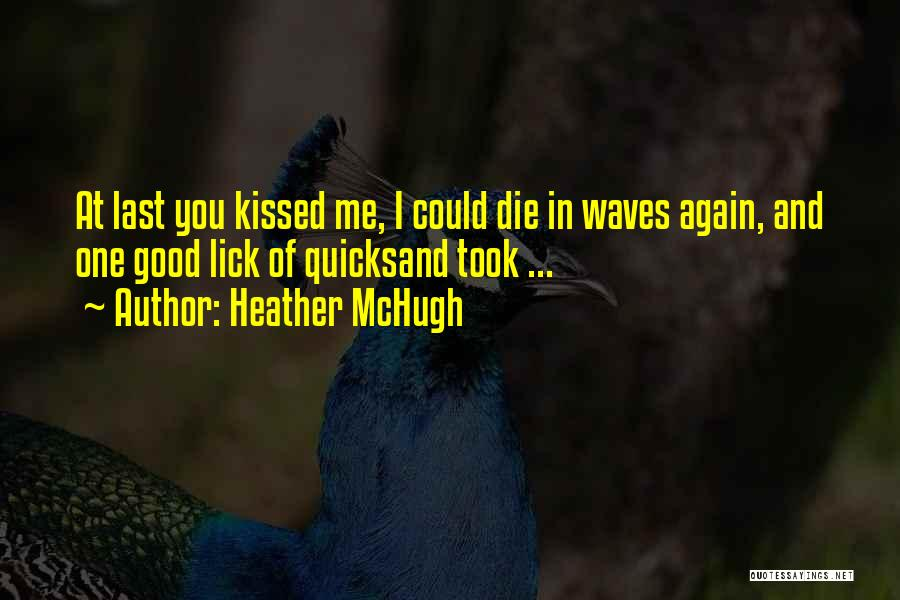 Lick Me Quotes By Heather McHugh