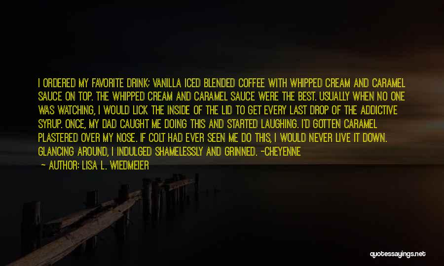 Lick Me Quotes By Lisa L. Wiedmeier