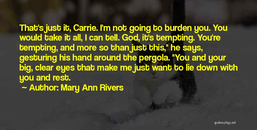 Lie Down With Me Quotes By Mary Ann Rivers