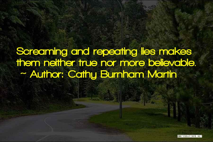Lie Liar Quotes By Cathy Burnham Martin