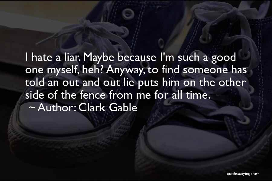 Lie Liar Quotes By Clark Gable