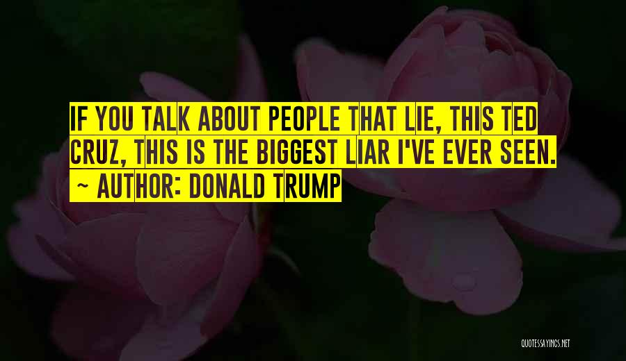 Lie Liar Quotes By Donald Trump