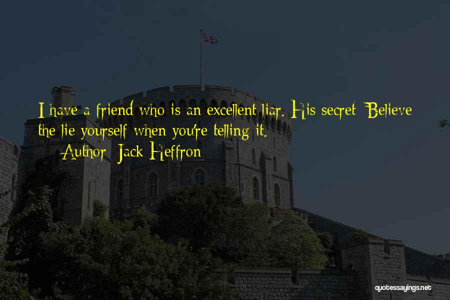 Lie Liar Quotes By Jack Heffron