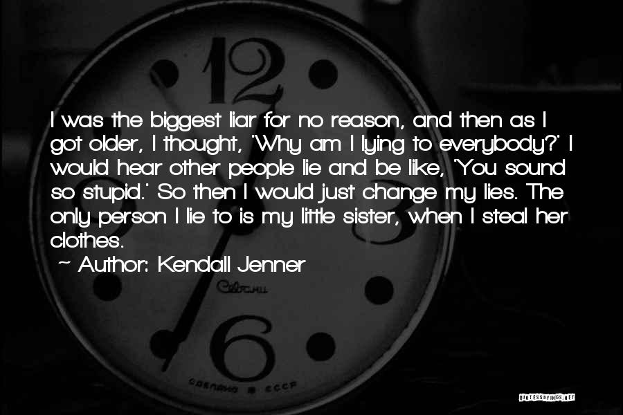 Lie Liar Quotes By Kendall Jenner