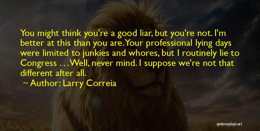 Lie Liar Quotes By Larry Correia