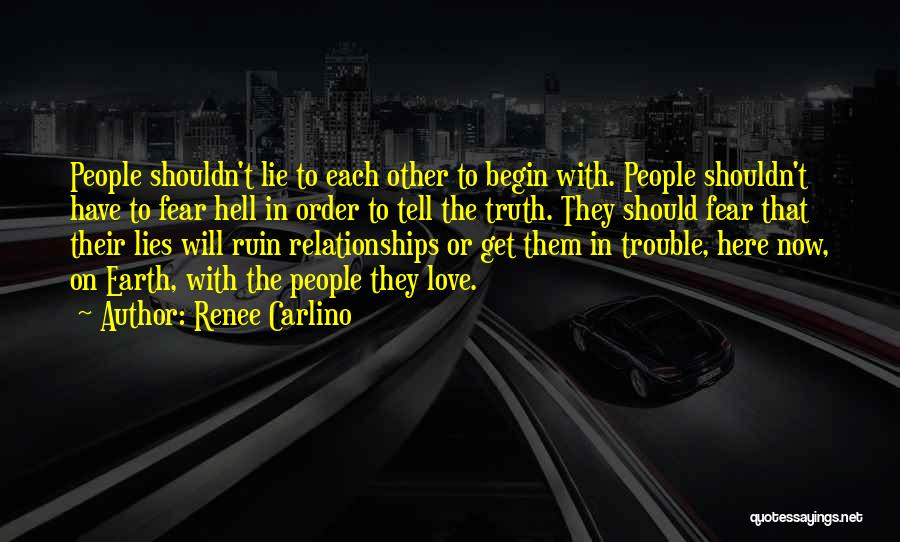 Lies Ruin Relationships Quotes By Renee Carlino