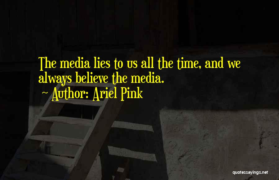 Lies We Believe Quotes By Ariel Pink