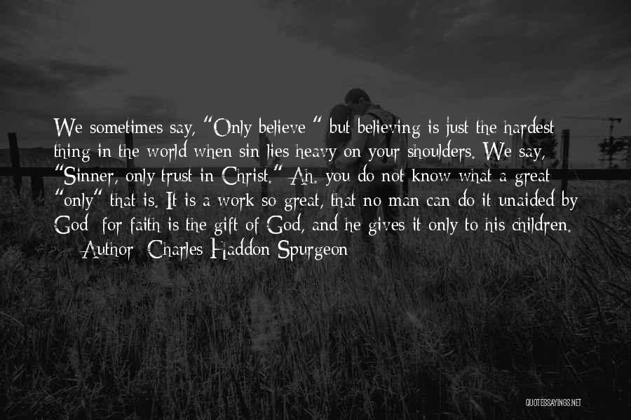 Lies We Believe Quotes By Charles Haddon Spurgeon