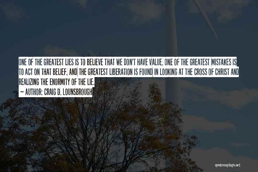 Lies We Believe Quotes By Craig D. Lounsbrough