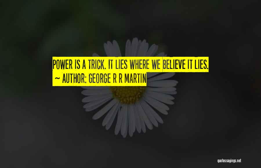 Lies We Believe Quotes By George R R Martin