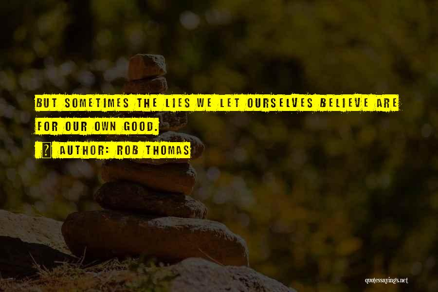 Lies We Believe Quotes By Rob Thomas