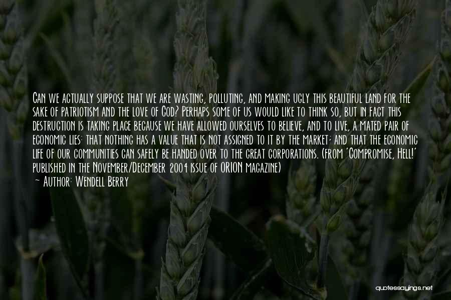 Lies We Believe Quotes By Wendell Berry