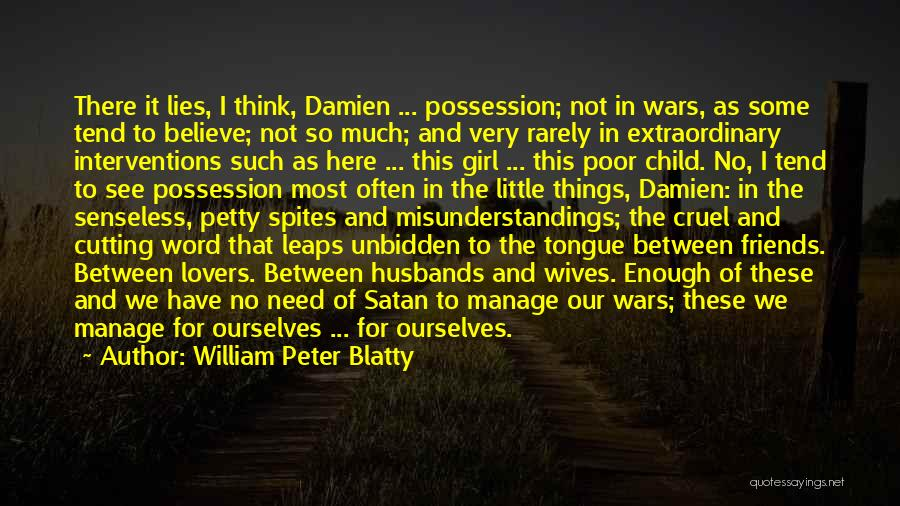 Lies We Believe Quotes By William Peter Blatty