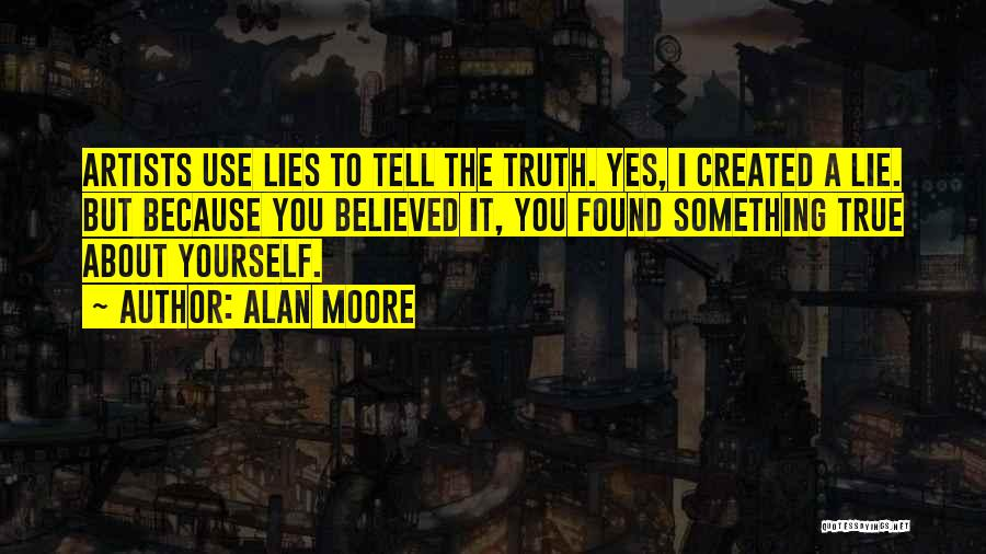 Lies You Tell Quotes By Alan Moore