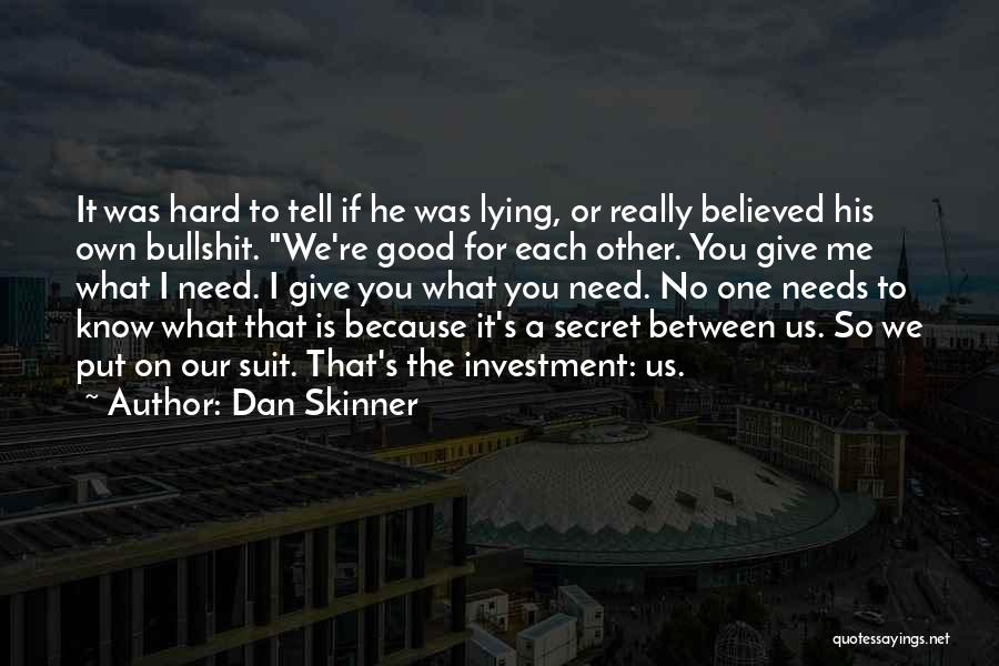 Lies You Tell Quotes By Dan Skinner