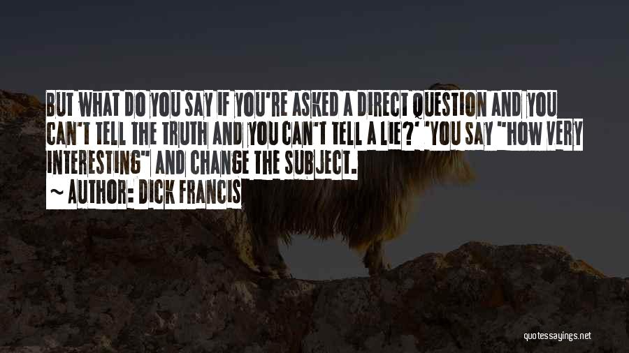 Lies You Tell Quotes By Dick Francis