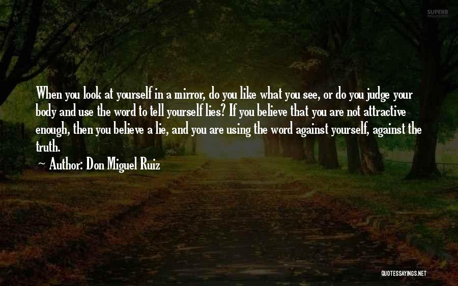 Lies You Tell Quotes By Don Miguel Ruiz