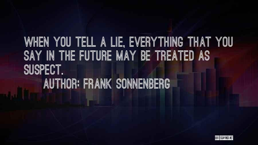 Lies You Tell Quotes By Frank Sonnenberg