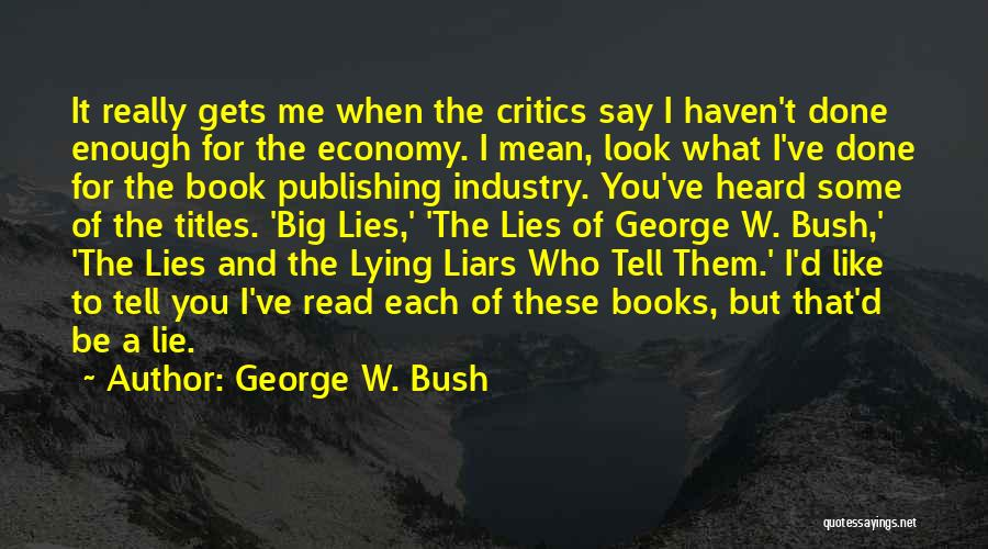 Lies You Tell Quotes By George W. Bush