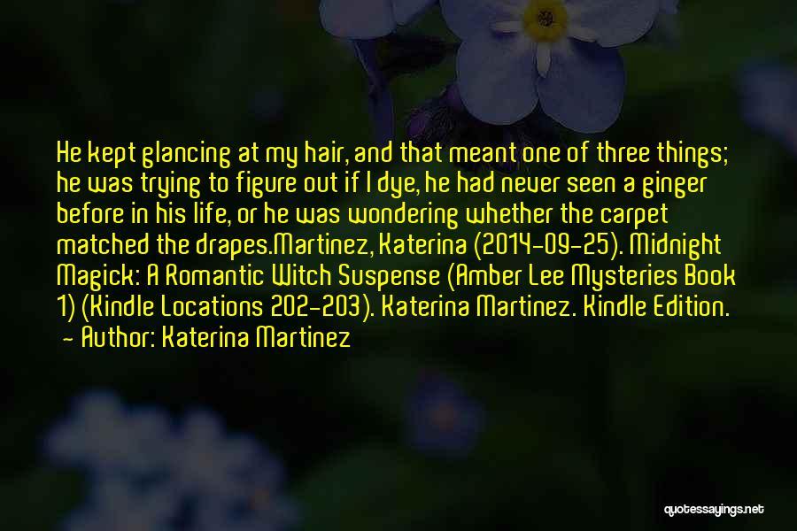 Life 2014 Quotes By Katerina Martinez