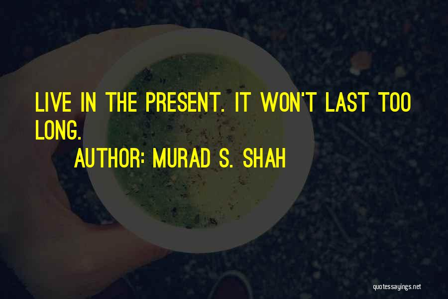 Life 2014 Quotes By Murad S. Shah