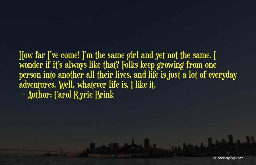 Life Adventures Quotes By Carol Ryrie Brink