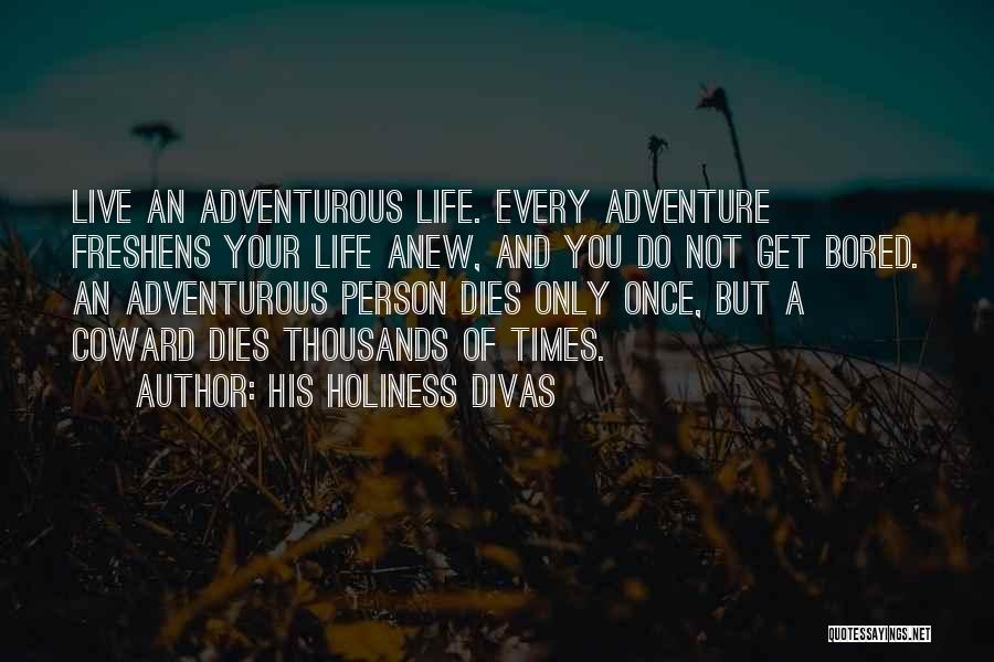 Life Adventures Quotes By His Holiness Divas