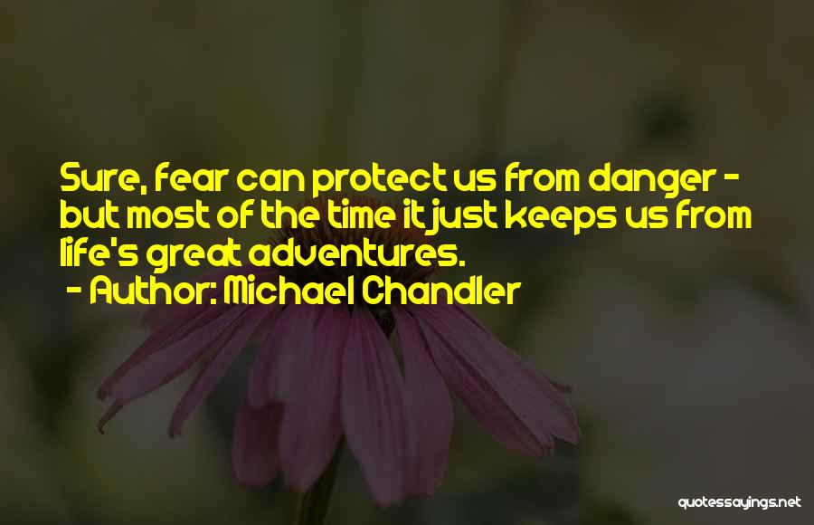 Life Adventures Quotes By Michael Chandler