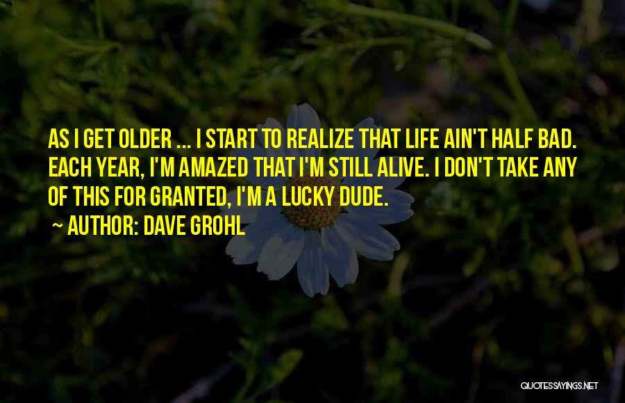 Life Ain't So Bad Quotes By Dave Grohl