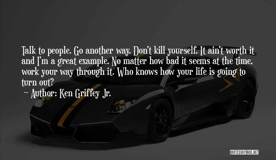 Life Ain't So Bad Quotes By Ken Griffey Jr.