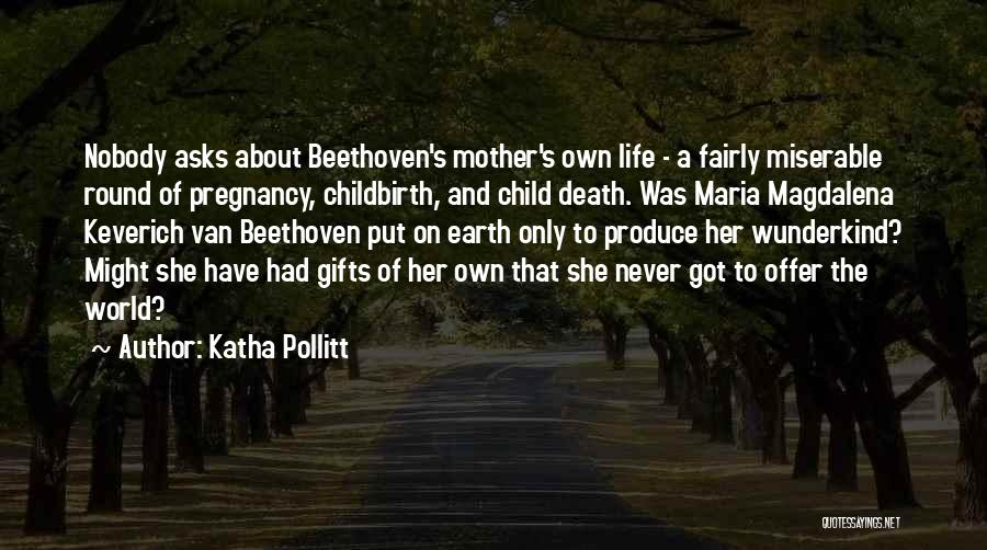 Life And Death Quotes By Katha Pollitt