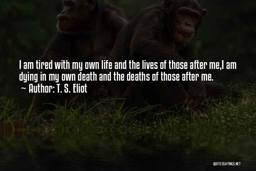 Life And Death Quotes By T. S. Eliot