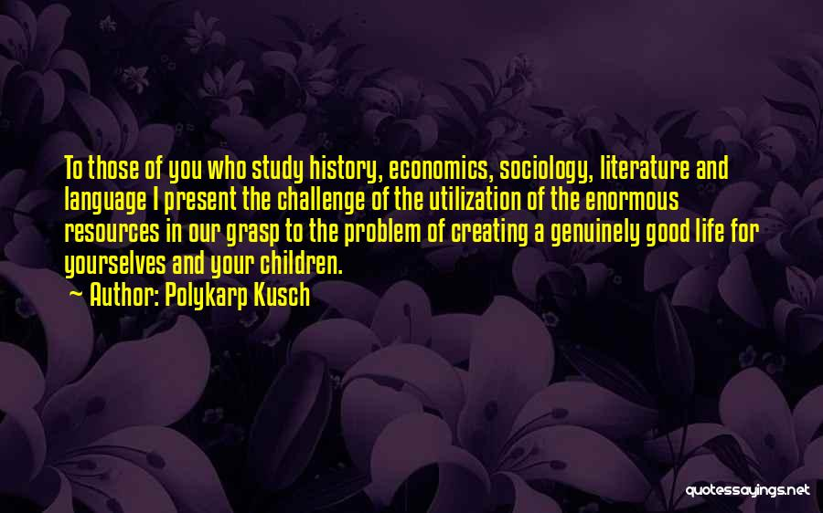 Life And Economics Quotes By Polykarp Kusch