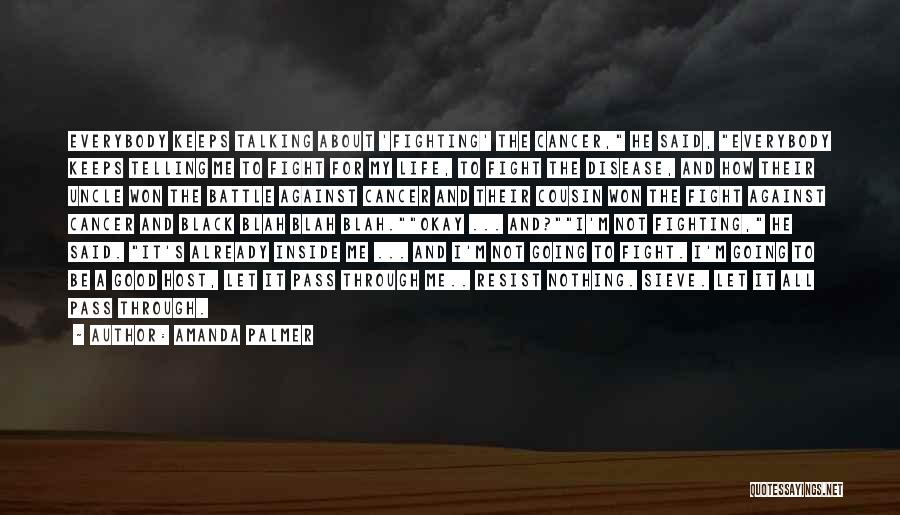 Life And Fighting Cancer Quotes By Amanda Palmer