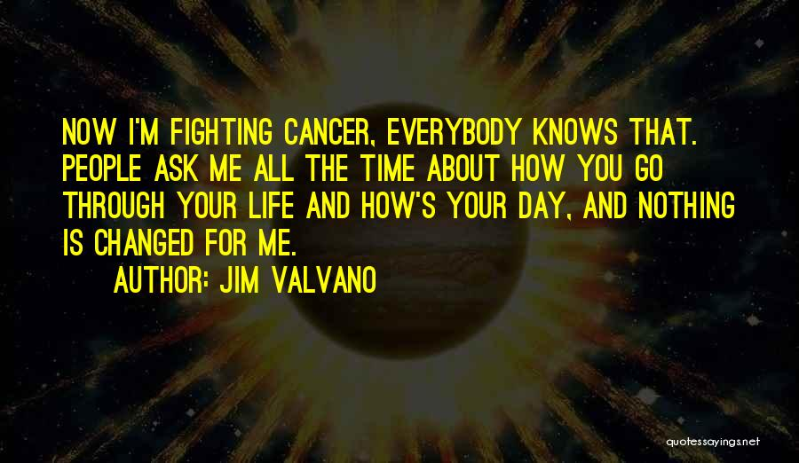 Life And Fighting Cancer Quotes By Jim Valvano