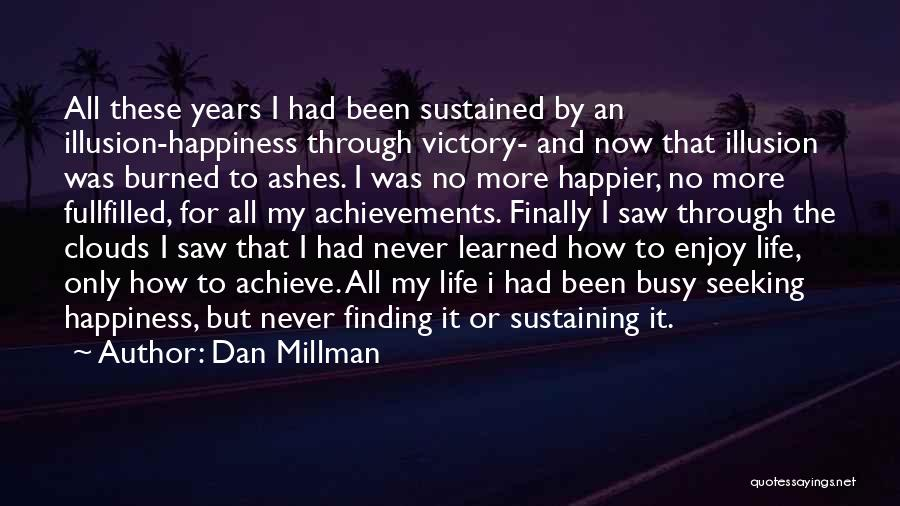 Life And Finding Happiness Quotes By Dan Millman