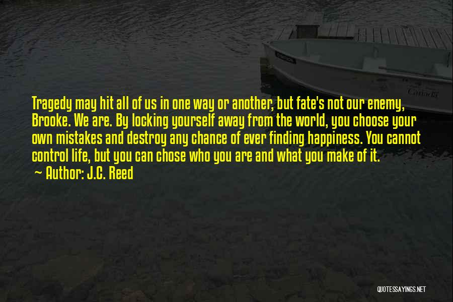 Life And Finding Happiness Quotes By J.C. Reed